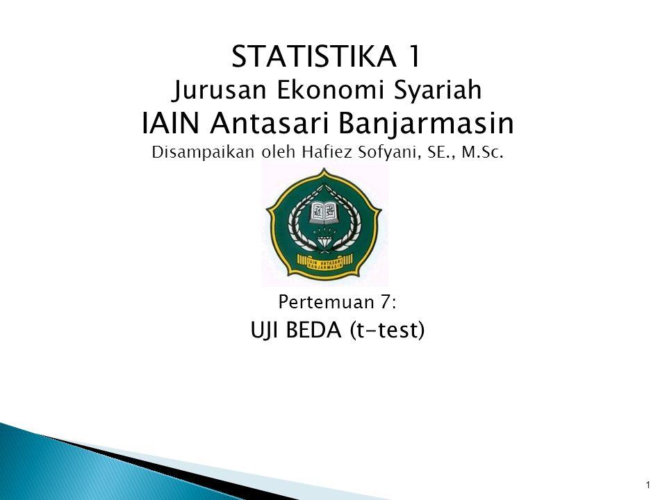 1 Pertemuan 7: UJI BEDA (t-test) STATISTIKA 1 Jurusan Ekonomi Syariah IAIN Antasari Banjarmasin Disampaikan oleh Hafiez Sofyani, SE., M.Sc.