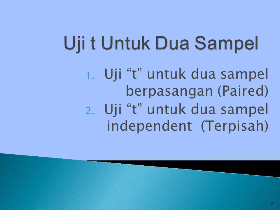 1.Uji t untuk dua sampel berpasangan (Paired) 2.