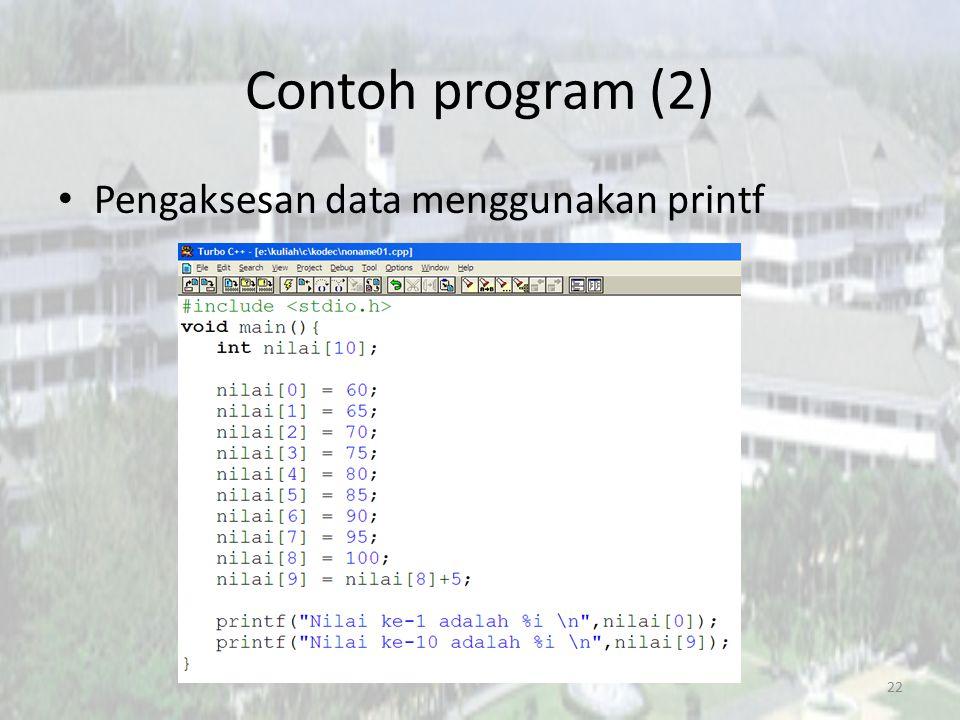 Contoh program (2) Pengaksesan data menggunakan printf 22