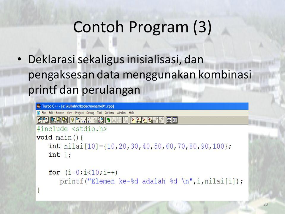Contoh Program (3) Deklarasi sekaligus inisialisasi, dan pengaksesan data menggunakan kombinasi printf dan perulangan 23