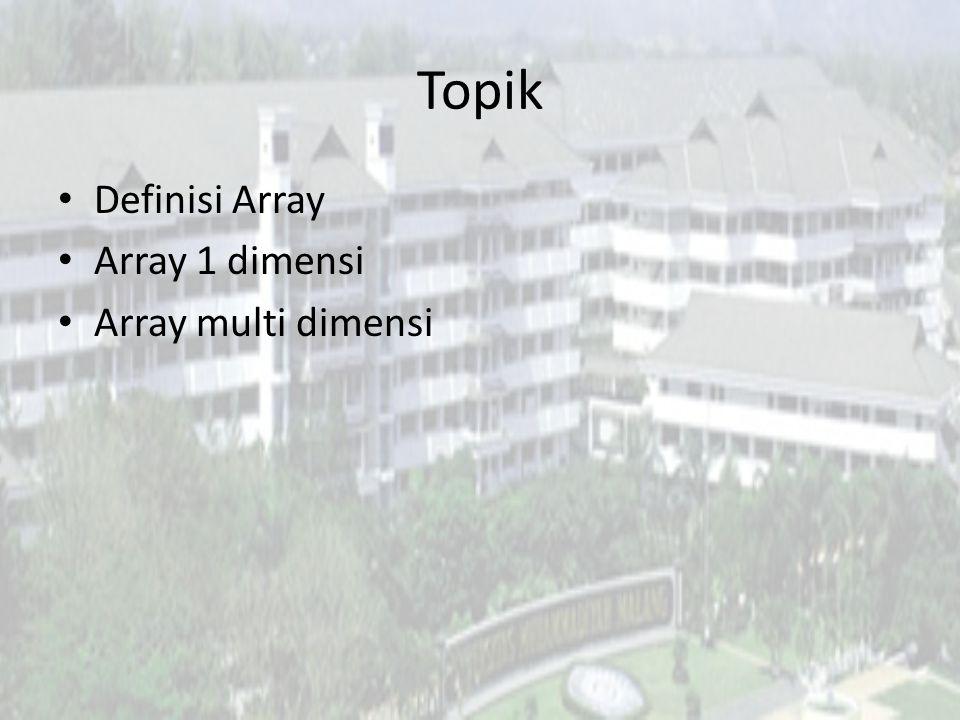 Topik Definisi Array Array 1 dimensi Array multi dimensi