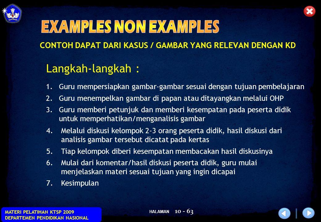 HALAMAN MATERI PELATIHAN KTSP 2009 DEPARTEMEN PENDIDIKAN NASIONAL 10 - 63 CONTOH DAPAT DARI KASUS / GAMBAR YANG RELEVAN DENGAN KD Langkah-langkah : 1.
