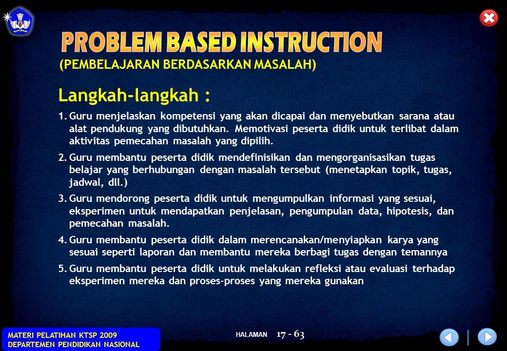 HALAMAN MATERI PELATIHAN KTSP 2009 DEPARTEMEN PENDIDIKAN NASIONAL 17 - 63 (PEMBELAJARAN BERDASARKAN MASALAH) Langkah-langkah : 1.Guru menjelaskan komp