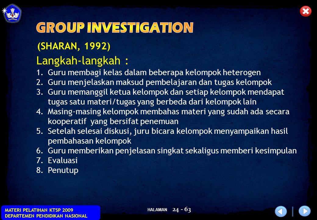 HALAMAN MATERI PELATIHAN KTSP 2009 DEPARTEMEN PENDIDIKAN NASIONAL 24 - 63 (SHARAN, 1992) Langkah-langkah : 1.Guru membagi kelas dalam beberapa kelompo