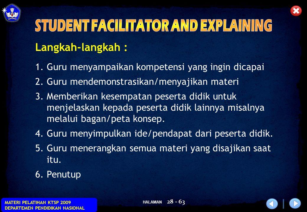 HALAMAN MATERI PELATIHAN KTSP 2009 DEPARTEMEN PENDIDIKAN NASIONAL 28 - 63 Langkah-langkah : 1.Guru menyampaikan kompetensi yang ingin dicapai 2.Guru m