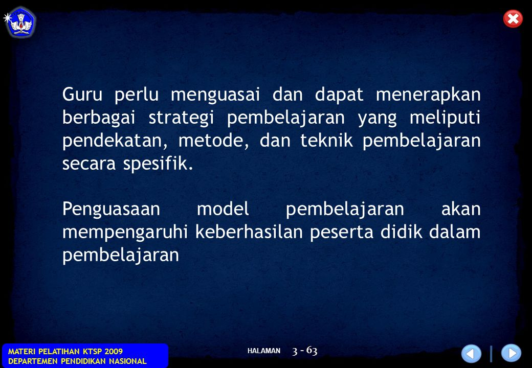 HALAMAN MATERI PELATIHAN KTSP 2009 DEPARTEMEN PENDIDIKAN NASIONAL 3 - 63 Guru perlu menguasai dan dapat menerapkan berbagai strategi pembelajaran yang