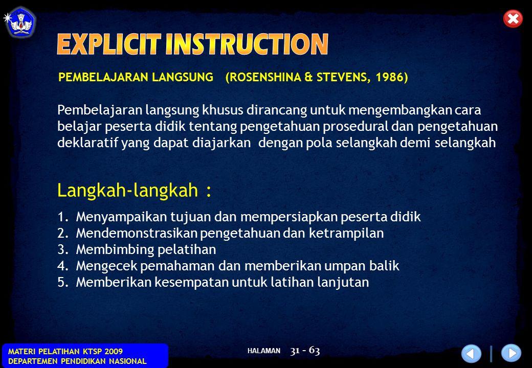 HALAMAN MATERI PELATIHAN KTSP 2009 DEPARTEMEN PENDIDIKAN NASIONAL 31 - 63 PEMBELAJARAN LANGSUNG (ROSENSHINA & STEVENS, 1986) Langkah-langkah : 1.Menya
