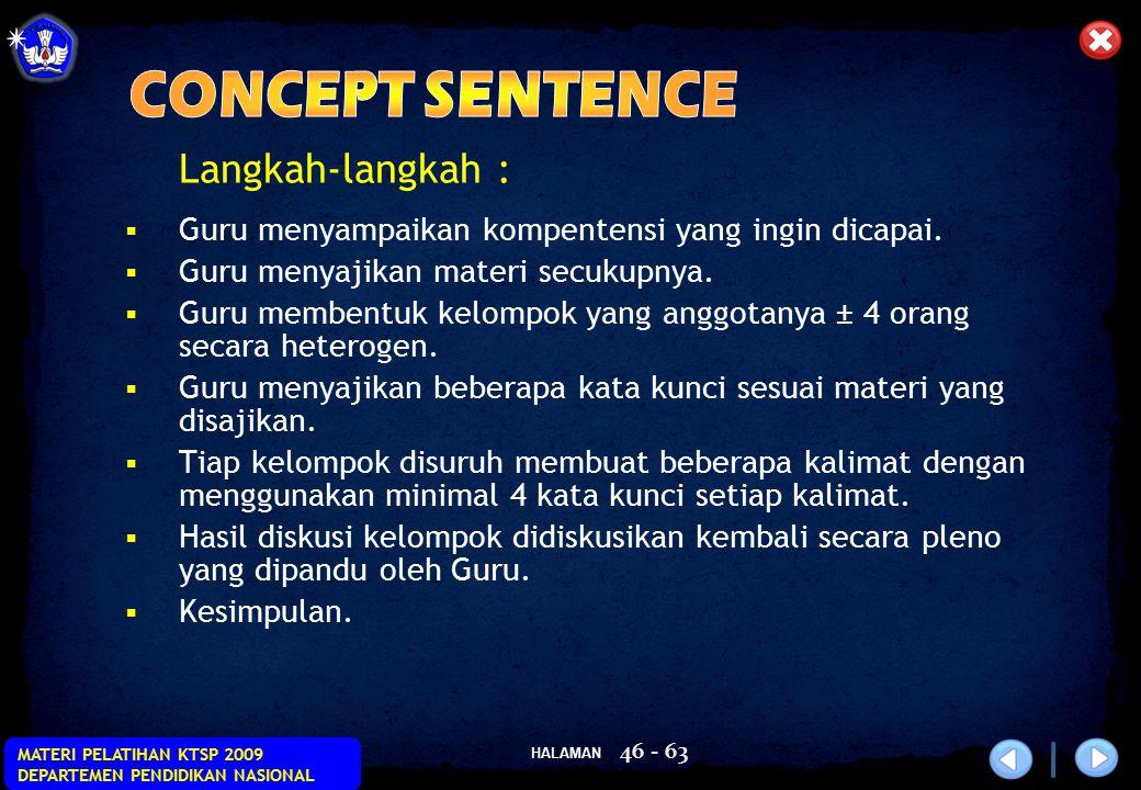 HALAMAN MATERI PELATIHAN KTSP 2009 DEPARTEMEN PENDIDIKAN NASIONAL 46 - 63 Langkah-langkah :  Guru menyampaikan kompentensi yang ingin dicapai.  Guru