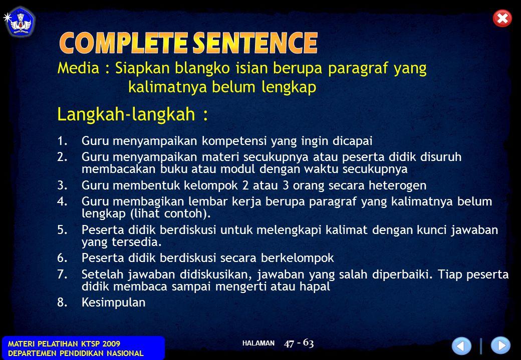 HALAMAN MATERI PELATIHAN KTSP 2009 DEPARTEMEN PENDIDIKAN NASIONAL 47 - 63 Media : Siapkan blangko isian berupa paragraf yang kalimatnya belum lengkap