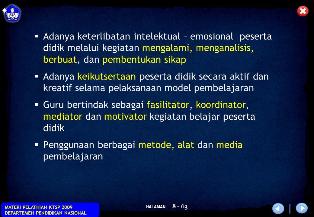 HALAMAN MATERI PELATIHAN KTSP 2009 DEPARTEMEN PENDIDIKAN NASIONAL 8 - 63  Adanya keterlibatan intelektual – emosional peserta didik melalui kegiatan