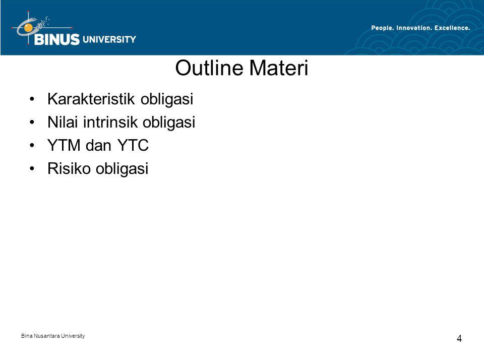 Outline Materi Karakteristik obligasi Nilai intrinsik obligasi YTM dan YTC Risiko obligasi Bina Nusantara University 4