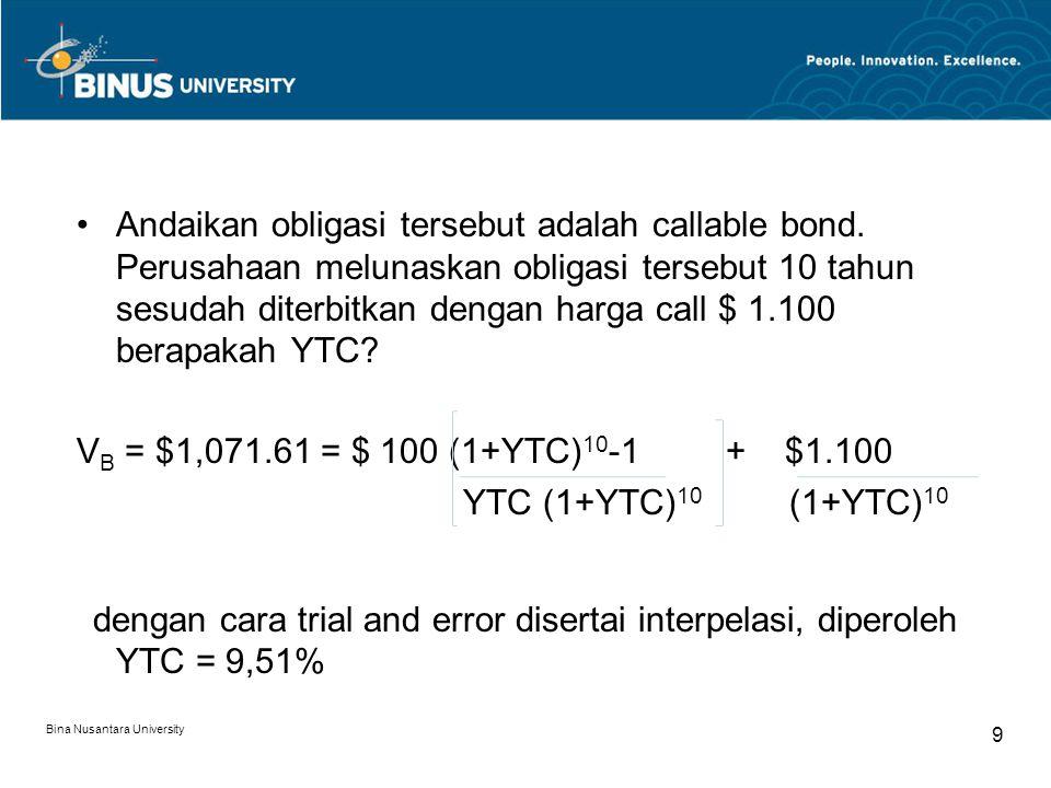 9 Andaikan obligasi tersebut adalah callable bond. Perusahaan melunaskan obligasi tersebut 10 tahun sesudah diterbitkan dengan harga call $ 1.100 bera