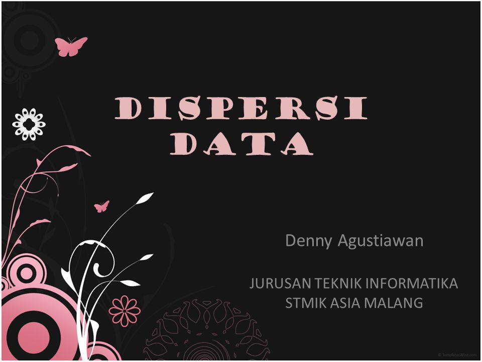 Dispersi Data Dispersi adalah ukuran penyebaran suatu kelompok data terhadap pusat data Beberapa jenis ukuran dispersi data : a)Jangkauan (range) b)Simpangan rata-rata (mean diviation) c)Variansi (variance) d)Standar deviasi (standard deviation) e)Simpangan kuartil (quartile deviation) f)Koefisien variasi (coeficient of variation)