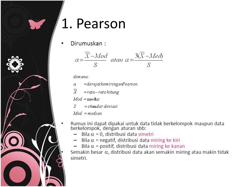 1. Pearson Dirumuskan : Rumus ini dapat dipakai untuk data tidak berkelompok maupun data berkelompok, dengan aturan sbb: – Bila  = 0, distribusi data