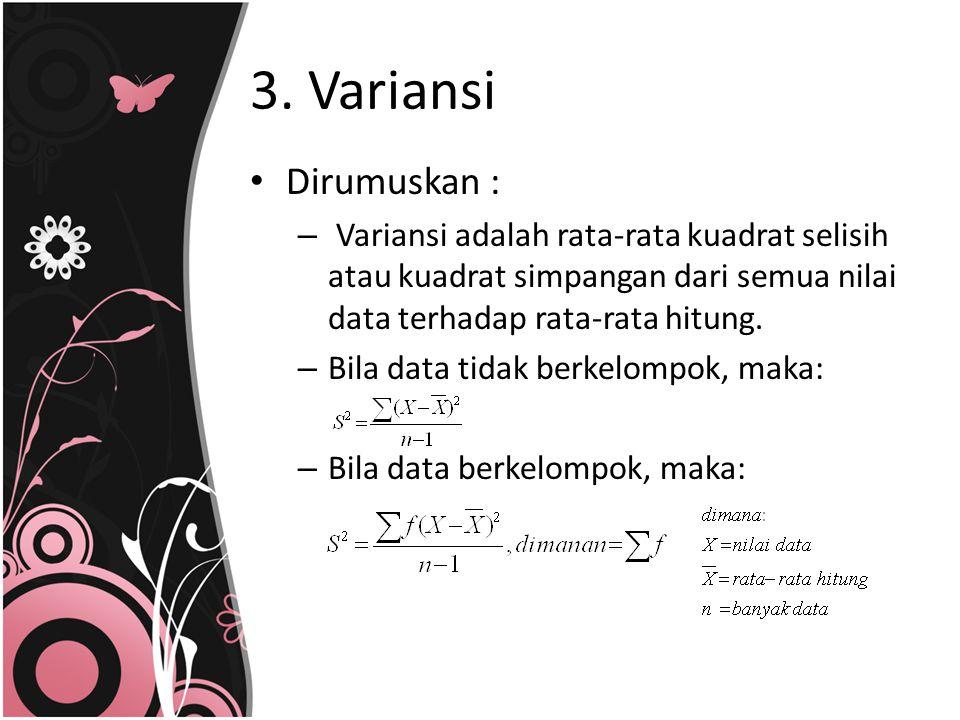 3. Variansi Dirumuskan : – Variansi adalah rata-rata kuadrat selisih atau kuadrat simpangan dari semua nilai data terhadap rata-rata hitung. – Bila da