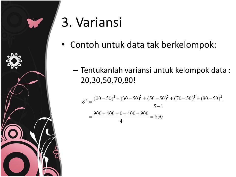 3. Variansi Contoh untuk data tak berkelompok: – Tentukanlah variansi untuk kelompok data : 20,30,50,70,80!
