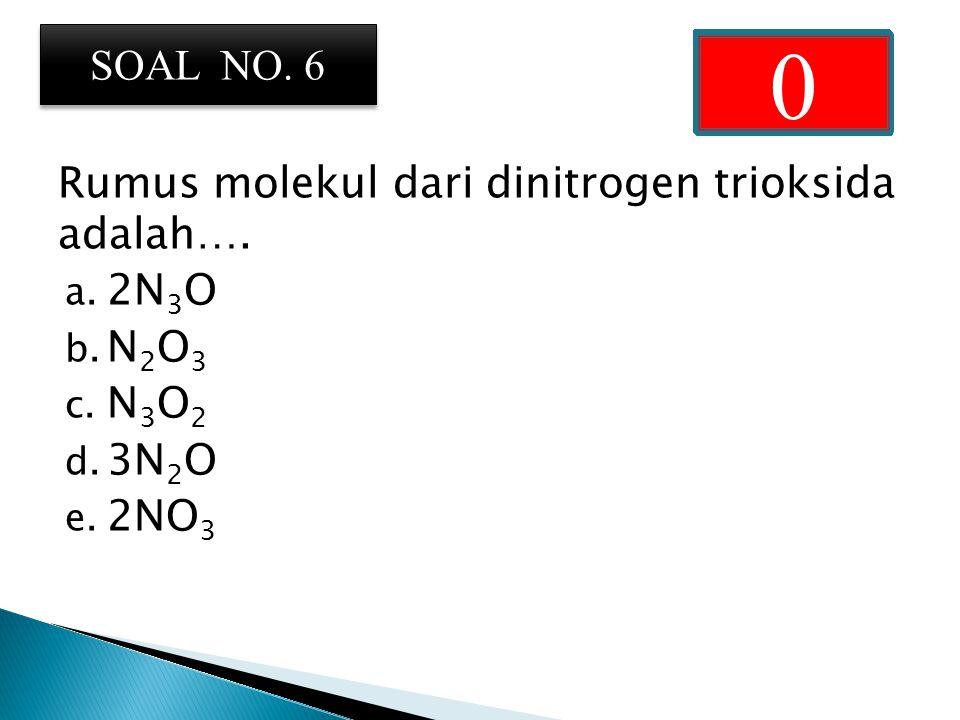 Rumus molekul dari dinitrogen trioksida adalah….a.