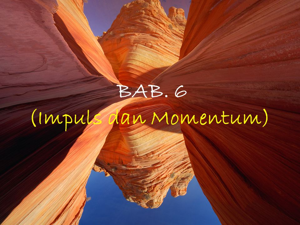 4/25/20151 BAB. 6 (Impuls dan Momentum)