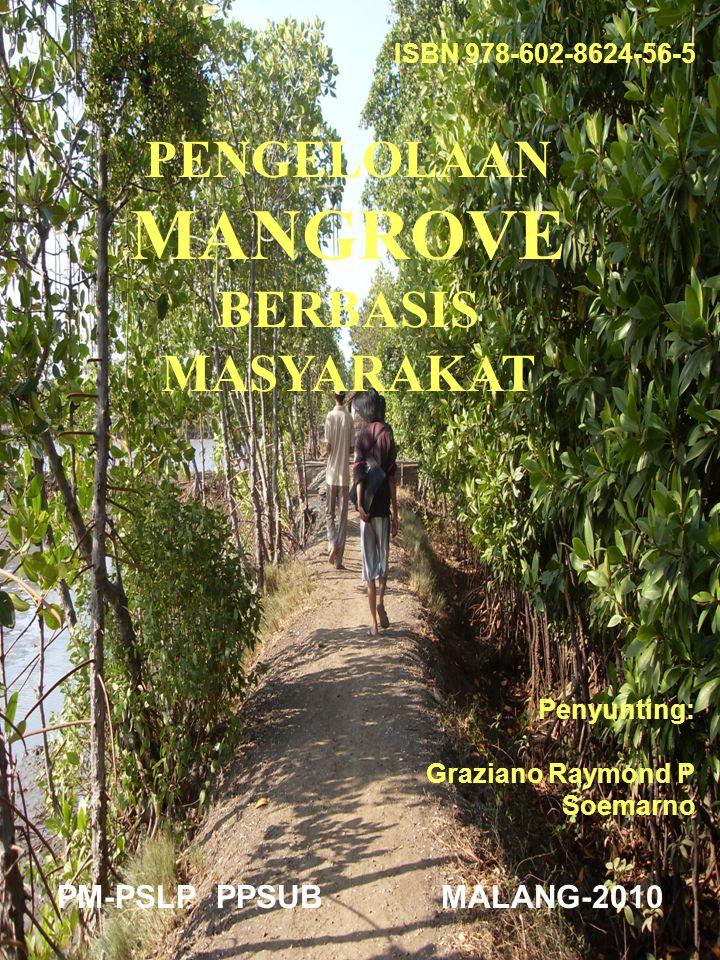 ISBN 978-602-8624-56-5 PENGELOLAAN MANGROVE BERBASIS MASYARAKAT Penyunting: Graziano Raymond P Soemarno PM-PSLP PPSUB MALANG-2010