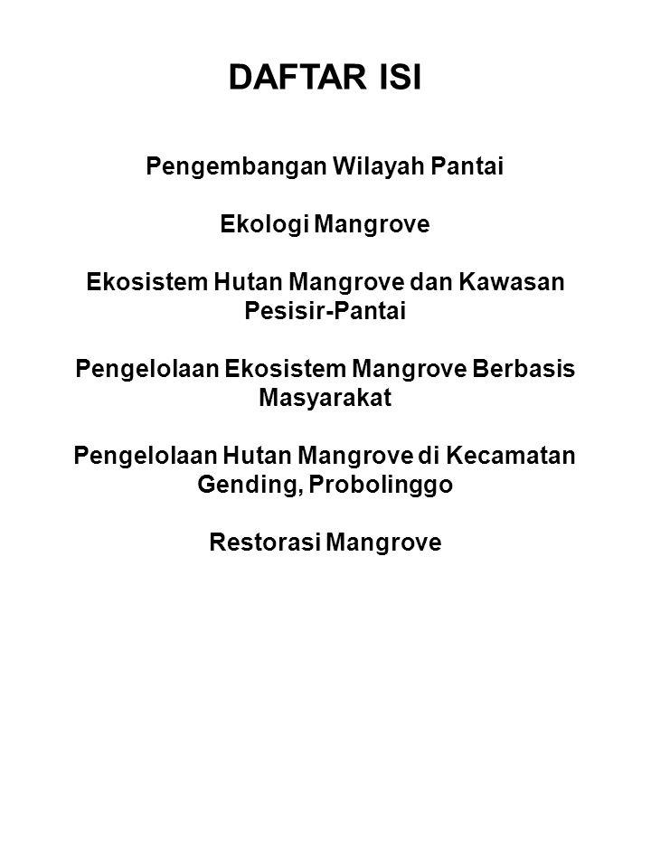 DAFTAR ISI Pengembangan Wilayah Pantai Ekologi Mangrove Ekosistem Hutan Mangrove dan Kawasan Pesisir-Pantai Pengelolaan Ekosistem Mangrove Berbasis Masyarakat Pengelolaan Hutan Mangrove di Kecamatan Gending, Probolinggo Restorasi Mangrove