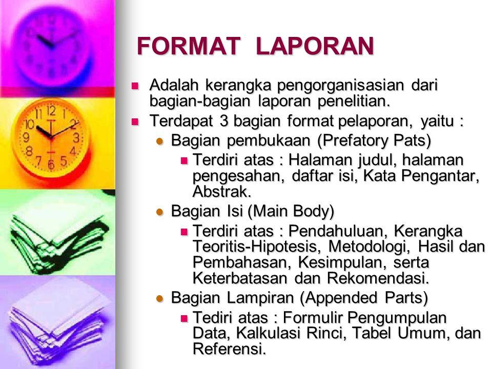 FORMAT LAPORAN Adalah kerangka pengorganisasian dari bagian-bagian laporan penelitian.