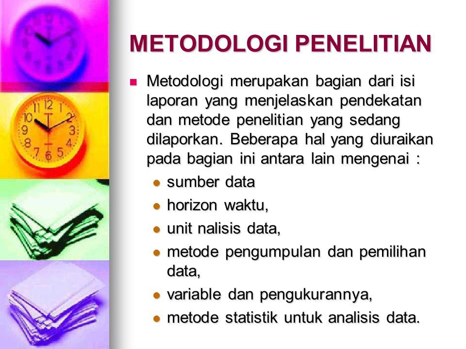 METODOLOGI PENELITIAN Metodologi merupakan bagian dari isi laporan yang menjelaskan pendekatan dan metode penelitian yang sedang dilaporkan.