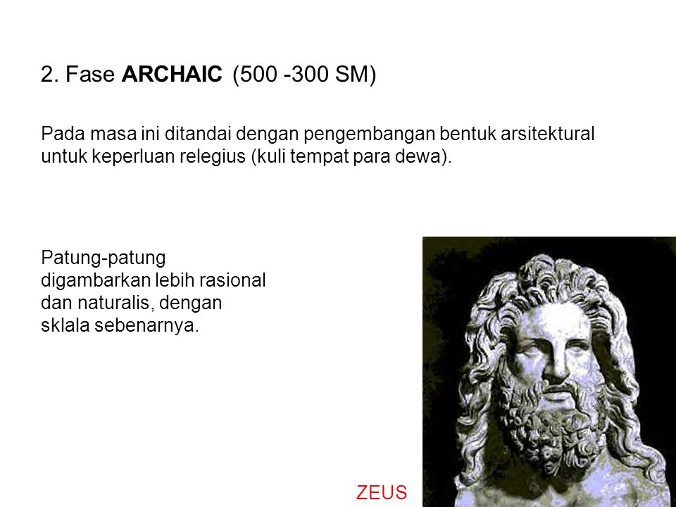 2. Fase ARCHAIC (500 -300 SM) Pada masa ini ditandai dengan pengembangan bentuk arsitektural untuk keperluan relegius (kuli tempat para dewa). Patung-