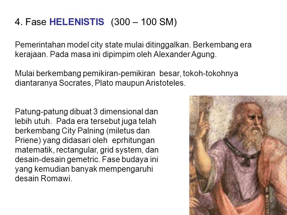 4. Fase HELENISTIS (300 – 100 SM) Pemerintahan model city state mulai ditinggalkan. Berkembang era kerajaan. Pada masa ini dipimpim oleh Alexander Agu