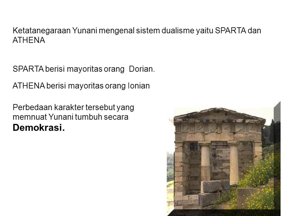 Ketatanegaraan Yunani mengenal sistem dualisme yaitu SPARTA dan ATHENA SPARTA berisi mayoritas orang Dorian. ATHENA berisi mayoritas orang Ionian Perb