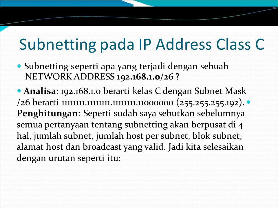 Subnetting pada IP Address Class C Subnetting seperti apa yang terjadi dengan sebuah NETWORK ADDRESS 192.168.1.0/26 ? Analisa: 192.168.1.0 berarti kel