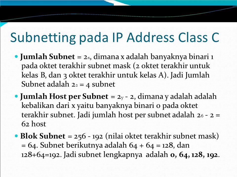 Subnetting pada IP Address Class C Jumlah Subnet = 2 x, dimana x adalah banyaknya binari 1 pada oktet terakhir subnet mask (2 oktet terakhir untuk kel