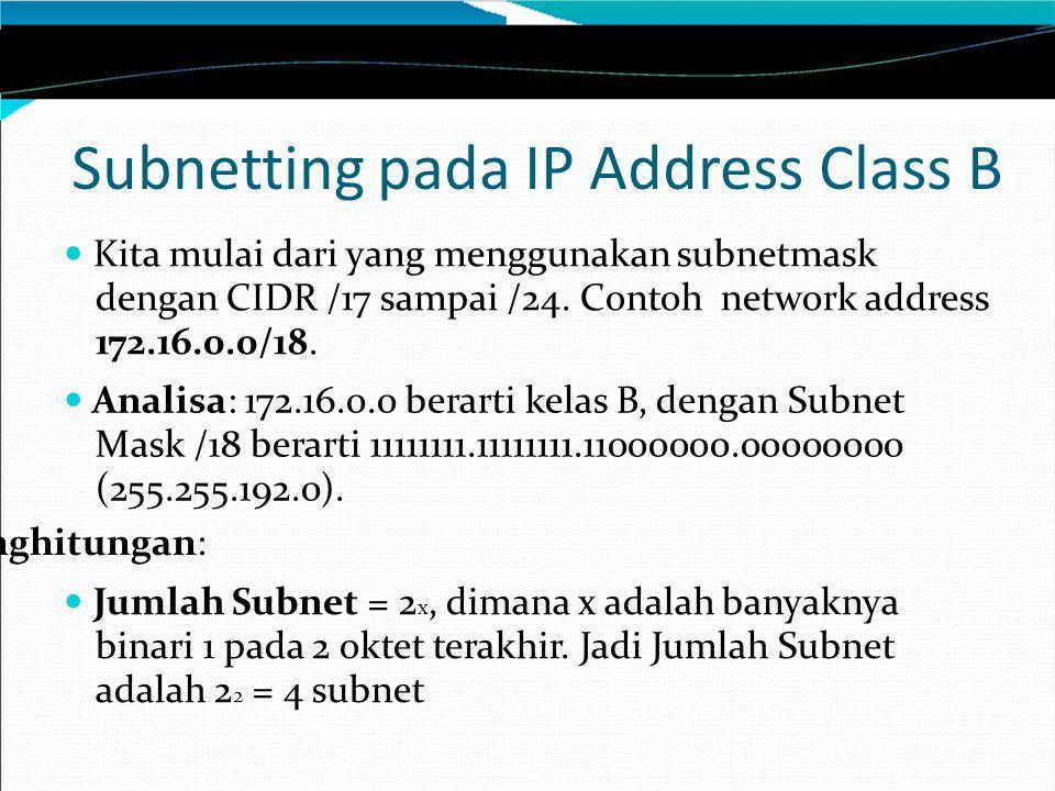 Kita mulai dari yang menggunakan subnetmask dengan CIDR /17 sampai /24. Contoh network address 172.16.0.0/18. Analisa: 172.16.0.0 berarti kelas B, den