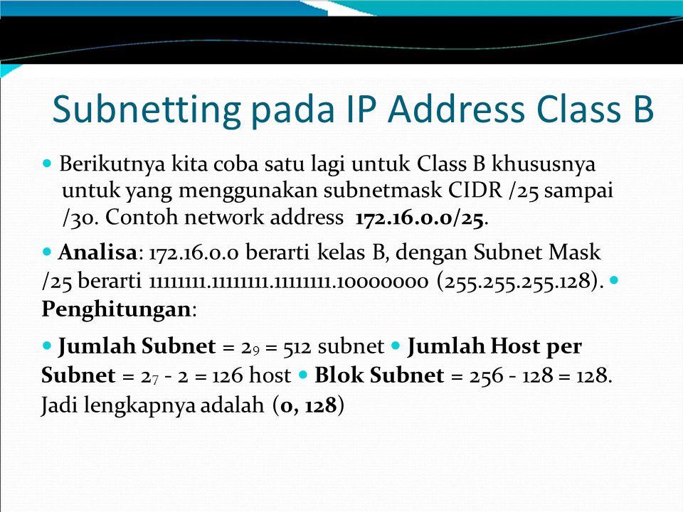 Subnetting pada IP Address Class B Berikutnya kita coba satu lagi untuk Class B khususnya untuk yang menggunakan subnetmask CIDR /25 sampai /30. Conto