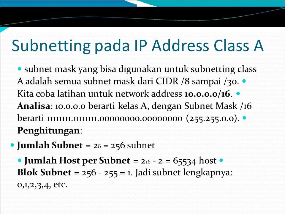Subnetting pada IP Address Class A subnet mask yang bisa digunakan untuk subnetting class A adalah semua subnet mask dari CIDR /8 sampai /30. Kita cob
