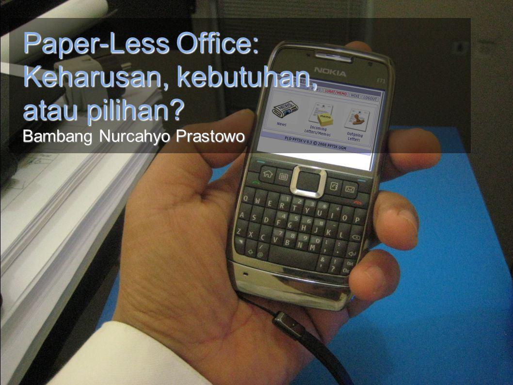 PPTIK UGM Paper-Less Office: Keharusan, kebutuhan, atau pilihan? Bambang Nurcahyo Prastowo