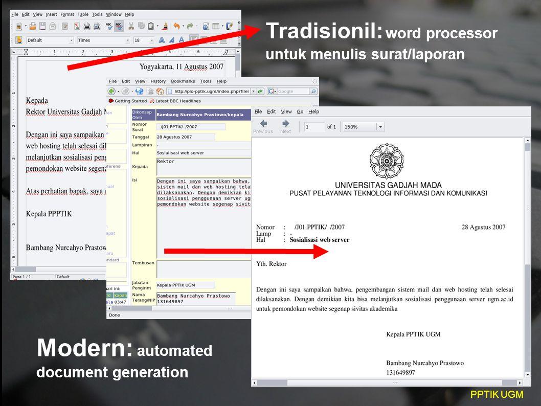 PPTIK UGM Tradisionil: word processor untuk menulis surat/laporan Modern: automated document generation