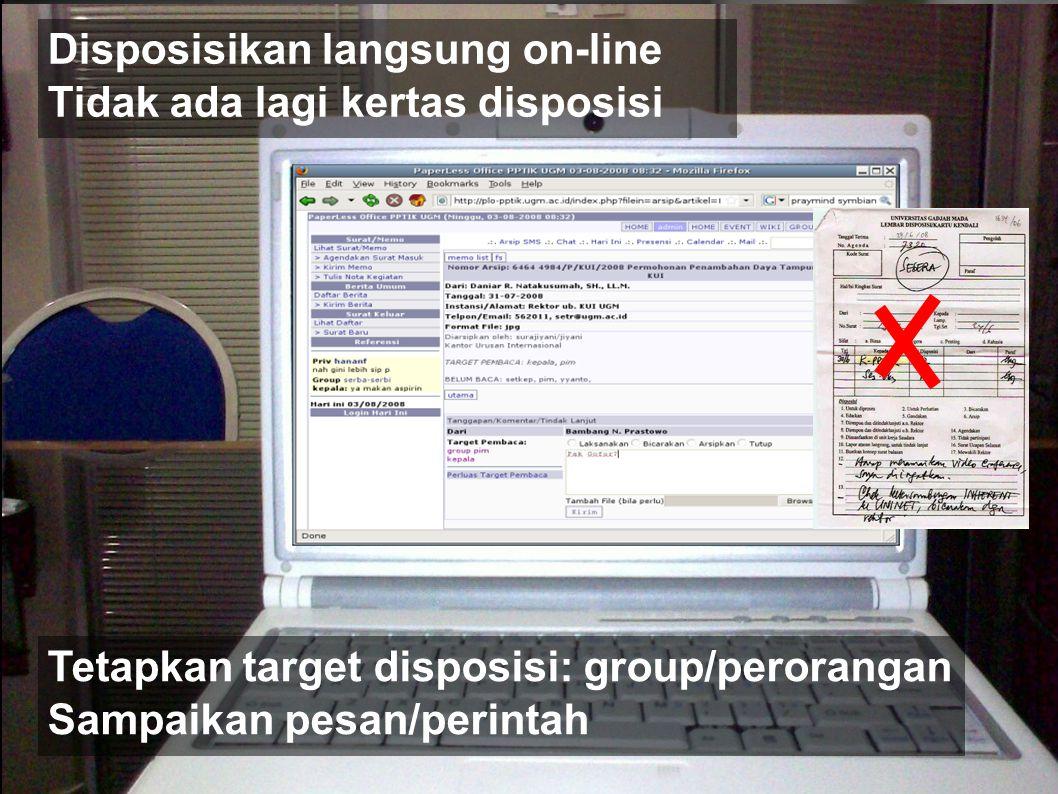 PPTIK UGM Disposisikan langsung on-line Tidak ada lagi kertas disposisi Tetapkan target disposisi: group/perorangan Sampaikan pesan/perintah