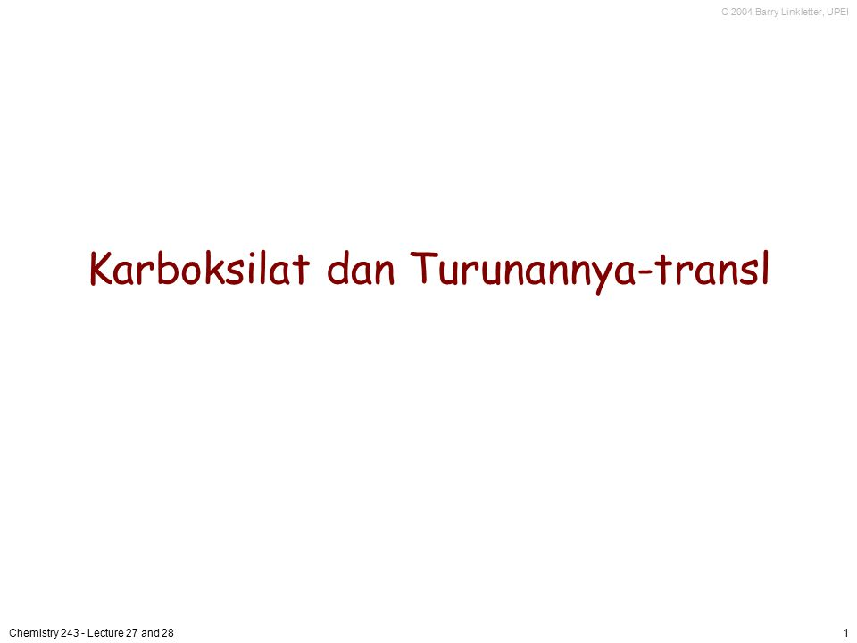 C 2004 Barry Linkletter, UPEI Chemistry 243 - Lecture 27 and 281 Karboksilat dan Turunannya-transl