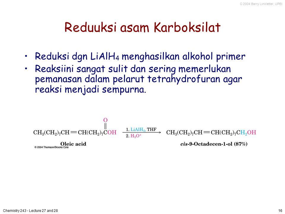 C 2004 Barry Linkletter, UPEI Chemistry 243 - Lecture 27 and 2816 Reduuksi asam Karboksilat Reduksi dgn LiAlH 4 menghasilkan alkohol primer Reaksiini