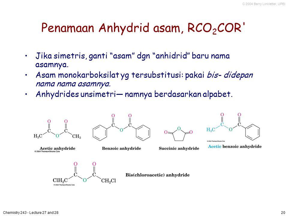 "C 2004 Barry Linkletter, UPEI Chemistry 243 - Lecture 27 and 2820 Penamaan Anhydrid asam, RCO 2 COR' Jika simetris, ganti ""asam"" dgn ""anhidrid"" baru n"