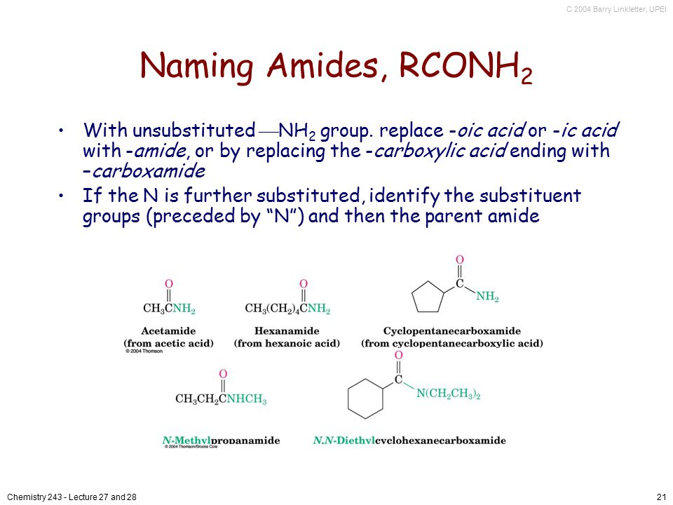 C 2004 Barry Linkletter, UPEI Chemistry 243 - Lecture 27 and 2821 Naming Amides, RCONH 2 With unsubstituted  NH 2 group. replace -oic acid or -ic aci