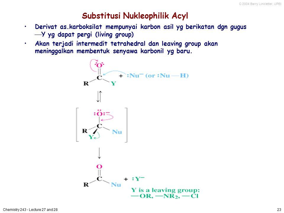 C 2004 Barry Linkletter, UPEI Chemistry 243 - Lecture 27 and 2823 Substitusi Nukleophilik Acyl Derivat as.karboksilat mempunyai karbon asil yg berikat