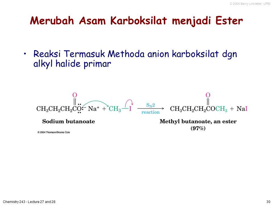 C 2004 Barry Linkletter, UPEI Chemistry 243 - Lecture 27 and 2830 Merubah Asam Karboksilat menjadi Ester Reaksi Termasuk Methoda anion karboksilat dgn