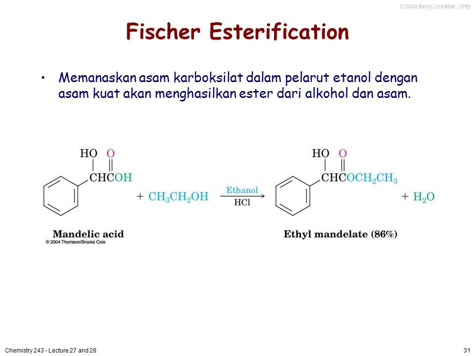 C 2004 Barry Linkletter, UPEI Chemistry 243 - Lecture 27 and 2831 Fischer Esterification Memanaskan asam karboksilat dalam pelarut etanol dengan asam