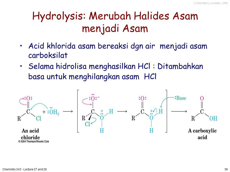 C 2004 Barry Linkletter, UPEI Chemistry 243 - Lecture 27 and 2836 Hydrolysis: Merubah Halides Asam menjadi Asam Acid khlorida asam bereaksi dgn air me