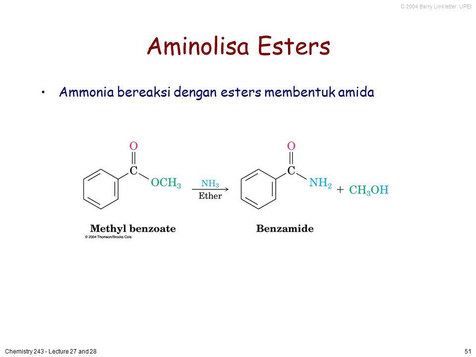 C 2004 Barry Linkletter, UPEI Chemistry 243 - Lecture 27 and 2851 Aminolisa Esters Ammonia bereaksi dengan esters membentuk amida