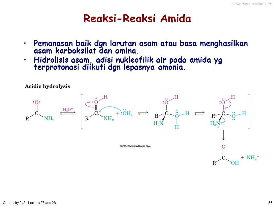 C 2004 Barry Linkletter, UPEI Chemistry 243 - Lecture 27 and 2856 Reaksi-Reaksi Amida Pemanasan baik dgn larutan asam atau basa menghasilkan asam karb