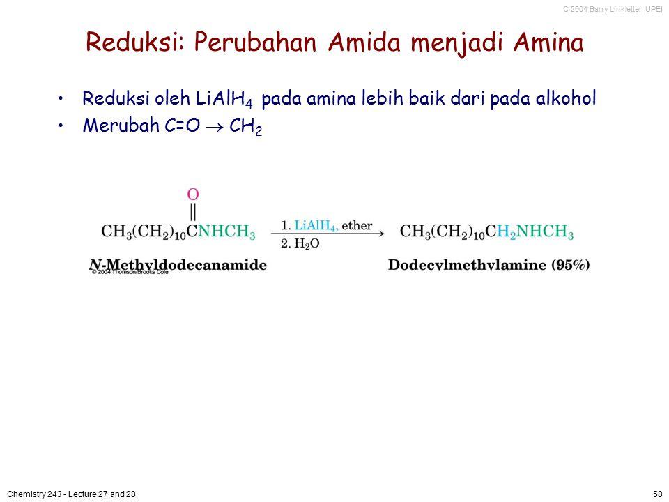 C 2004 Barry Linkletter, UPEI Chemistry 243 - Lecture 27 and 2858 Reduksi: Perubahan Amida menjadi Amina Reduksi oleh LiAlH 4 pada amina lebih baik da