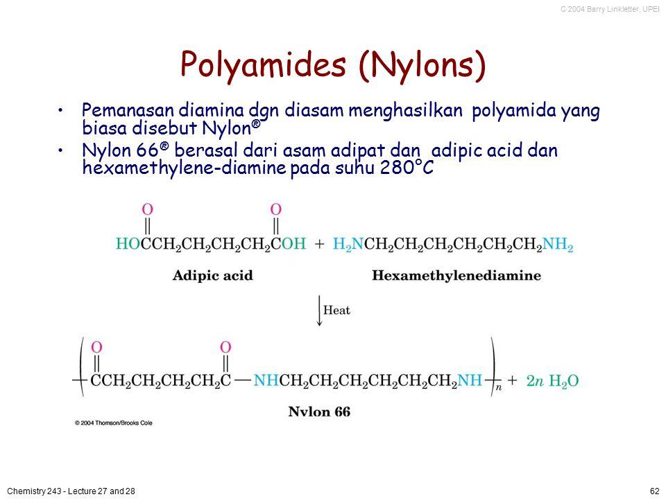 C 2004 Barry Linkletter, UPEI Chemistry 243 - Lecture 27 and 2862 Polyamides (Nylons) Pemanasan diamina dgn diasam menghasilkan polyamida yang biasa d