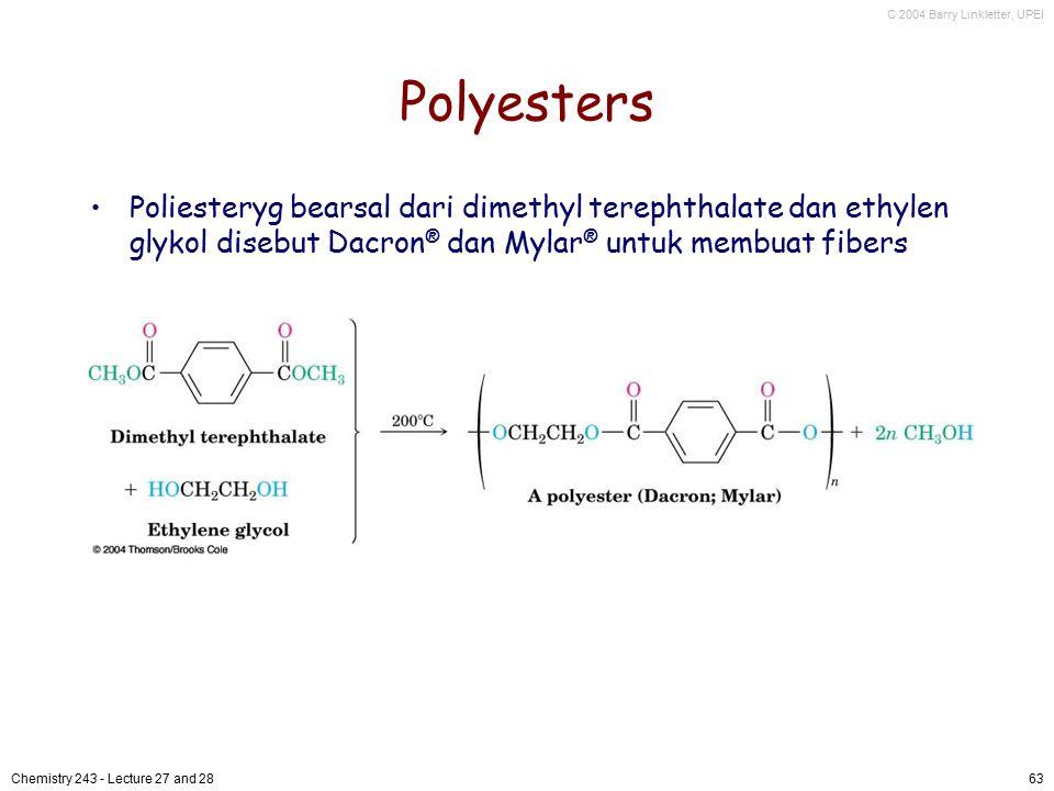 C 2004 Barry Linkletter, UPEI Chemistry 243 - Lecture 27 and 2863 Polyesters Poliesteryg bearsal dari dimethyl terephthalate dan ethylen glykol disebu